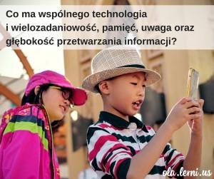 Jeśli zrozumiemy czym jest neuroplastyczność mózgu, inhibicja i wielozadaniowość, jak działa pamięć, jak rozproszona jest uwaga i czym jest głębokość przetwarzania informacji będziemy umieli stworzyć uczn (1)