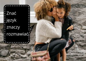 Znać język znaczy rozmawiać.